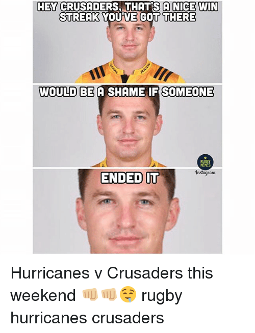 Rugby, Nice, and Got: HEY CRUSADERS, THATS A NICE WIN  STREAK YOU VE GOT THERE  WOULD BE A SHAME IF SOMEONE  RUGBY  ENDED  Instagnann  IT Hurricanes v Crusaders this weekend 👊🏼👊🏼🤤 rugby hurricanes crusaders