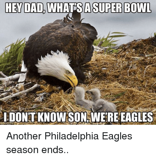 Dad, Philadelphia Eagles, and Football: HEY DAD, WHATSA SUPERBOWL  IDONTKNOWSON WEREEAGLES Another Philadelphia Eagles season ends..
