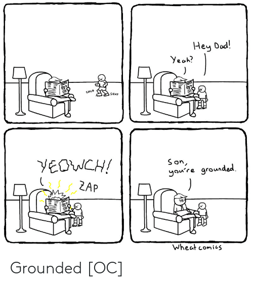 Wheat, Dod, and Son: Hey Dod!  Yesh  e tr.  a?  SHuE  Son  yaure grounded  LZAP  wheat comi1S Grounded [OC]