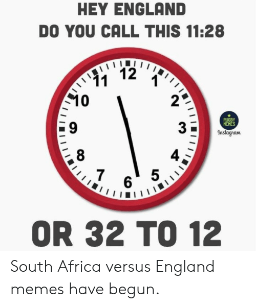 Begun: HEY ENGLAND  DO YOU CALL THIS 11:28  12  11  10  RUGBY  MEMES  Instagram  7  5  6  OR 32 TO 12 South Africa versus England memes have begun.