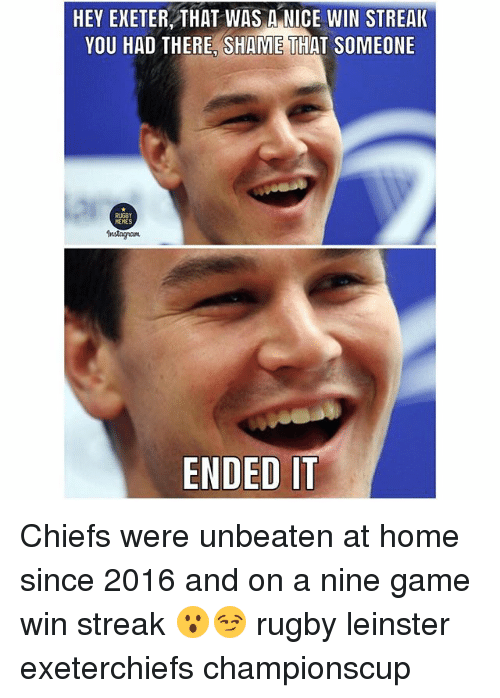 Memes Instagram: HEY EXETER THAT WAS A NICE WIN STREAK  YOU HAD THERE, SHAME THAT SOMEONE  RUGBY  MEMES  Instagram  ENDED IT Chiefs were unbeaten at home since 2016 and on a nine game win streak 😮😏 rugby leinster exeterchiefs championscup