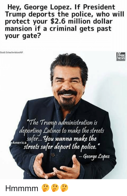 hey george lopez if president trump deports the police who 30255227 e! news news george lopez hospitalized with a prolapsed anus