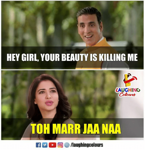 Girl, Hey Girl, and Indianpeoplefacebook: HEY GIRL, YOUR BEAUTY IS KILLING ME  LAUGHINO  Colowrs  TOH MARR JAA NAA