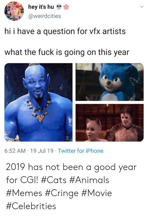 Animals Memes: hey it's hu  @weirdcities  hi i have a question for vfx artists  what the fuck is going on this year  6:52 AM 19 Jul 19 Twitter for iPhone 2019 has not been a good year for CGI! #Cats #Animals #Memes #Cringe #Movie #Celebrities