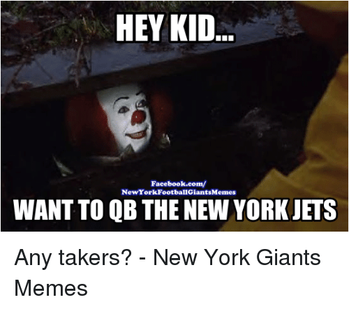 New York Giants Memes: HEY KID  Facebook.com/  New York FootballGiantsMemes  WANT TO QB THE NEW YORK JETS Any takers? - New York Giants Memes