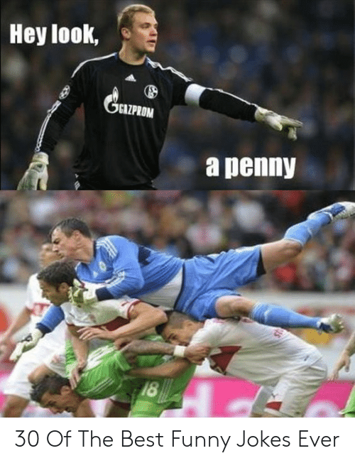 funny jokes: Hey look,  GGAZPROM  a penny  18 30 Of The Best Funny Jokes Ever