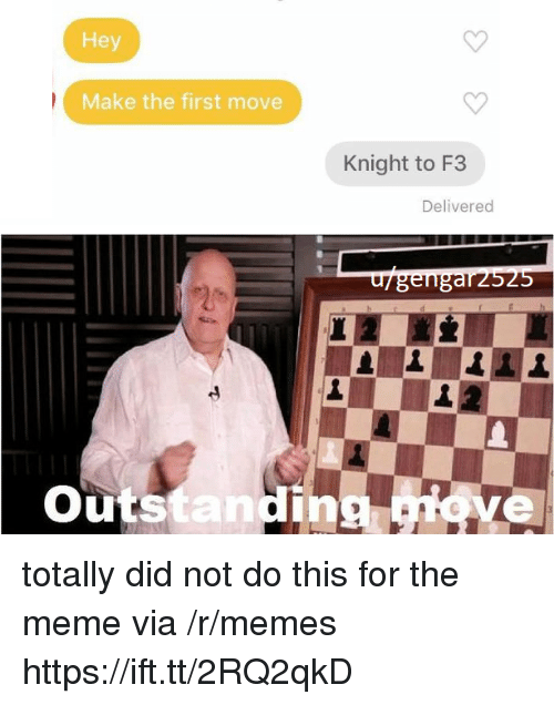 Meme, Memes, and Via: Hey  Make the first move  Knight to F3  Delivered  u/gengarz525  outstanding totally did not do this for the meme via /r/memes https://ift.tt/2RQ2qkD