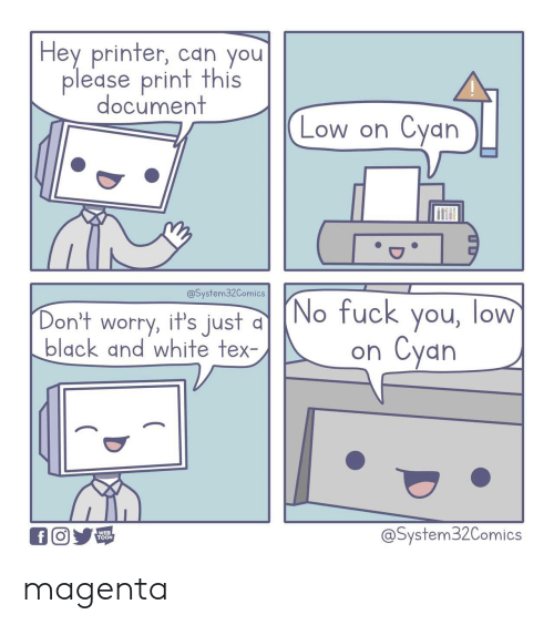 Black, Black and White, and White: Hey printer, can you  please print this  document  Cyan  Low on  @System32Comics  (No fuck you, low  Cyan  Don't worry, it's just d  black and white tex-  on  @System32Comics  f  WEB  TOON magenta