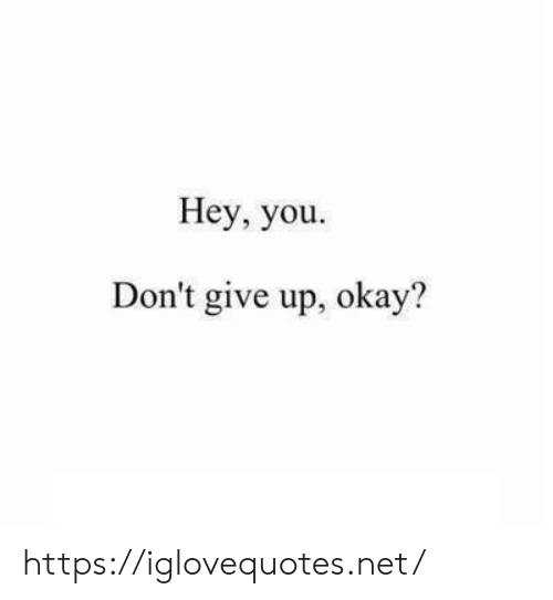 dont give up: Hey, you  Don't give up, okay? https://iglovequotes.net/