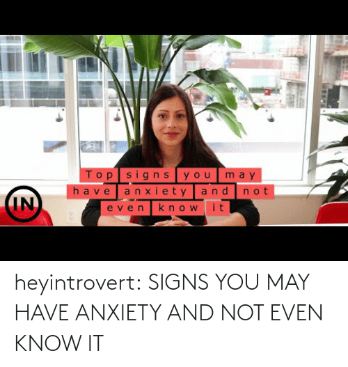 Youtu: heyintrovert: SIGNS YOU MAY HAVE ANXIETY AND NOT EVEN KNOW IT