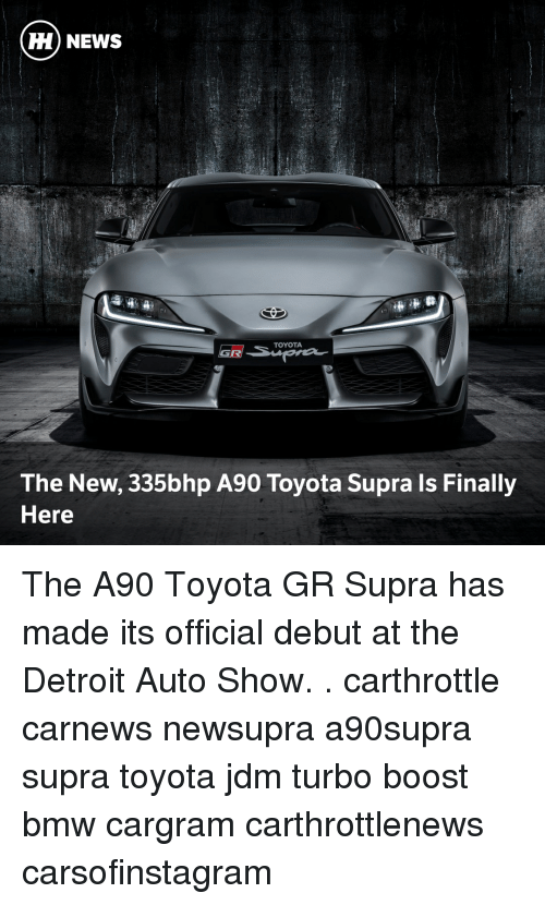 Bmw, Cars, and Detroit: HH) NEWS  TOYOTA  The New, 335bhp A90 Toyota Supra Is Finally  Here The A90 Toyota GR Supra has made its official debut at the Detroit Auto Show. . carthrottle carnews newsupra a90supra supra toyota jdm turbo boost bmw cargram carthrottlenews carsofinstagram