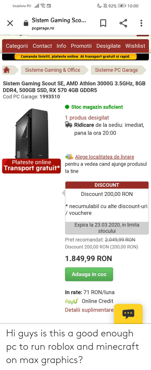 hi-guys: Hi guys is this a good enough pc to run roblox and minecraft on max graphics?