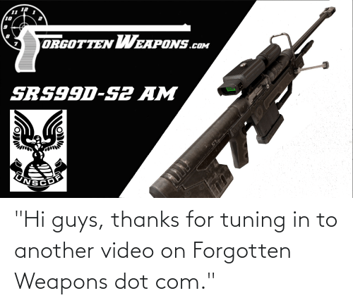"hi-guys: ""Hi guys, thanks for tuning in to another video on Forgotten Weapons dot com."""