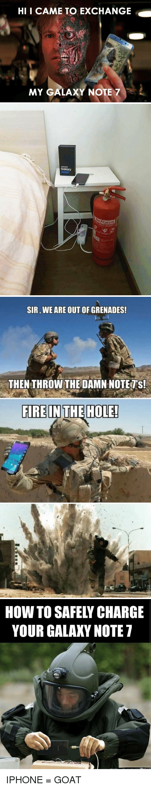 Galaxy Note 7: HI I CAME TO EXCHANGE  MY GALAXY NOTE 7   Galaxy   SIR, WE ARE OUT OF GRENADES!  THEN THROW THE DAMN NOTE TS!  FIRE IN THE HOLE!   HOW TO SAFELY CHARGE  YOUR GALAXY NOTE 7 IPHONE = GOAT