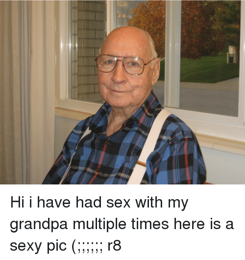 sexy pic: Hi i have had sex with my grandpa multiple times here is a sexy pic (;;;;;; r8