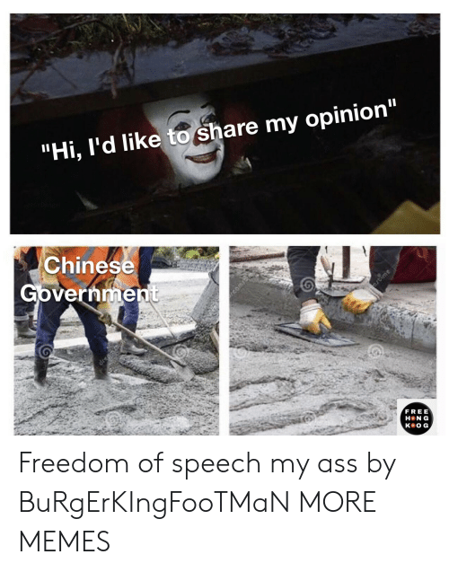 """My Opinion: """"Hi, I'd like to share my opinion""""  Chinese  Government  ime  dren  FREE  H N G  кeOG, Freedom of speech my ass by BuRgErKIngFooTMaN MORE MEMES"""