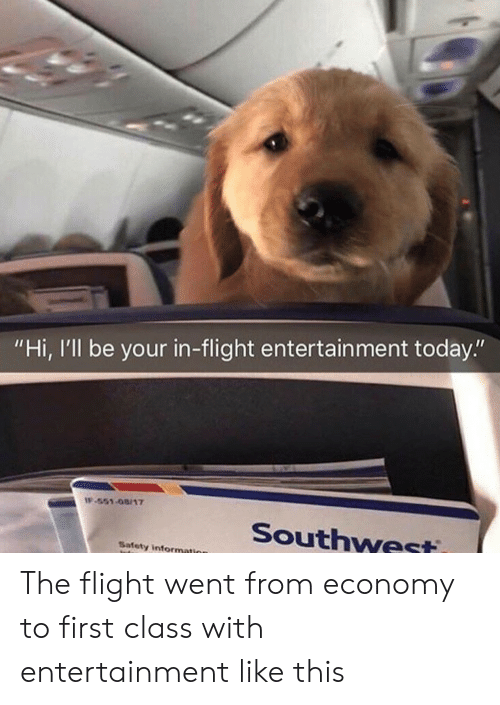 "Flight, Information, and Southwest: ""Hi, I'll be your in-flight entertain ment today.""  IF-551-08/17  Southwest  Safety information The flight went from economy to first class with entertainment like this"