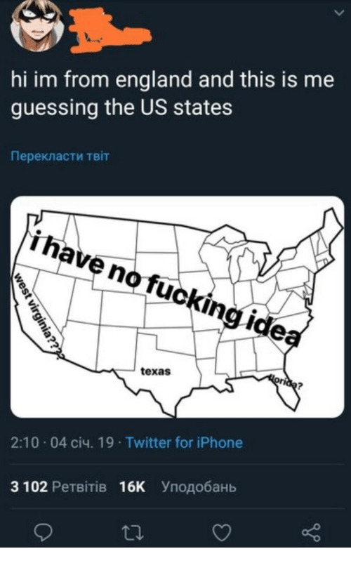 this is me: hi im from england and this is me  guessing the US states  Перекласти твіт  i have nofuckingide  texas  2:10-04 січ. 19 . Twitter for iPhone  З 102 Ретвітів 16K уподобань