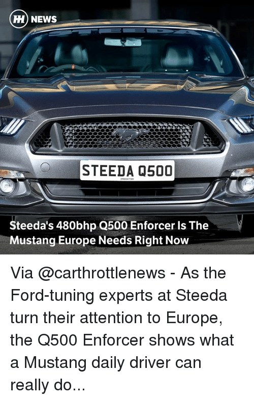 Enforcer: Hi) NEWS  STEEDA 0500  Steeda's 480bhp Q500 Enforcer Is The  Mustang Europe Needs Right Now Via @carthrottlenews - As the Ford-tuning experts at Steeda turn their attention to Europe, the Q500 Enforcer shows what a Mustang daily driver can really do...