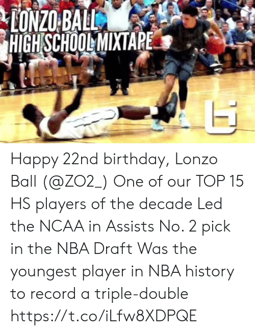 Lonzo Ball: HIGH SCHOOLMIXTAPE Happy 22nd birthday, Lonzo Ball (@ZO2_)  One of our TOP 15 HS players of the decade Led the NCAA in Assists No. 2 pick in the NBA Draft Was the youngest player in NBA history to record a triple-double  https://t.co/iLfw8XDPQE