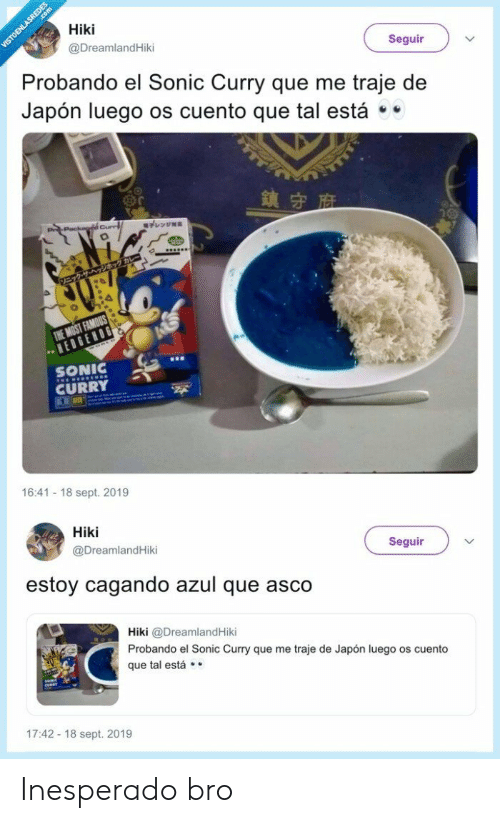 Sonic, Sept, and Curry: Hiki  VISTOENLASREDES  @DreamlandHiki  Seguir  Probando el Sonic Curry que me traje de  Japón luego os cuento que tal está  Packngdé Cur  電子レンジ対車  ニックザーヘッシホッグカ  THE MOST FAMOUS  HEDGENOG  SONIC  THEEDEOs  CURRY  1  16:41 18 sept. 2019  Hiki  @DreamlandHiki  Seguir  estoy cagando azul que asco  Hiki @Dreamland Hiki  Probando el Sonic Curry que me traje de Japón luego os cuento  que tal está .  17:42 18 sept. 2019 Inesperado bro
