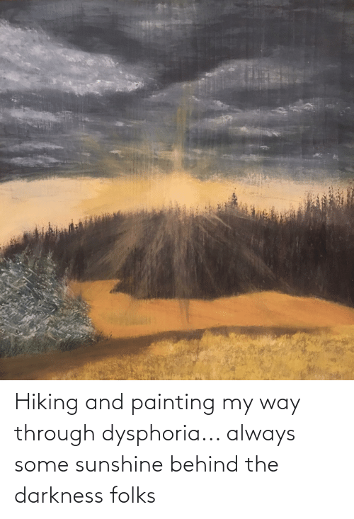 painting: Hiking and painting my way through dysphoria... always some sunshine behind the darkness folks