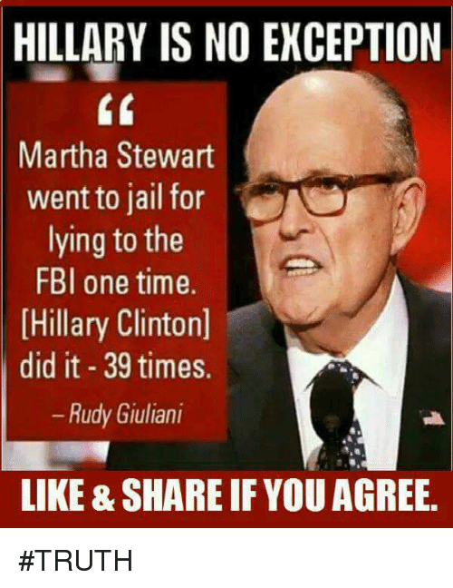 Fbi, Hillary Clinton, and Jail: HILLARY IS NO EXCEPTION  CK  Martha Stewart  went to jail for  lying to the  FBI one time.  [Hillary Clinton  did it - 39 times.  - Rudy Giuliani  0  LIKE & SHARE IF YOU AGREE. #TRUTH