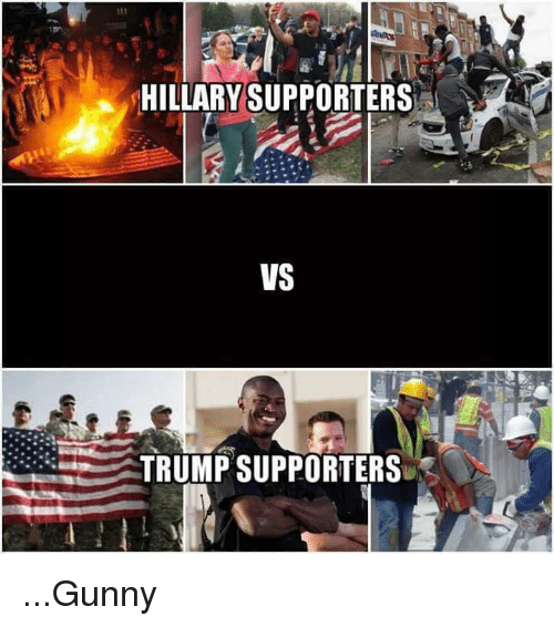 gunny: HILLARY SUPPORTERS  VS  TRUMP SUPPORTERS ...Gunny