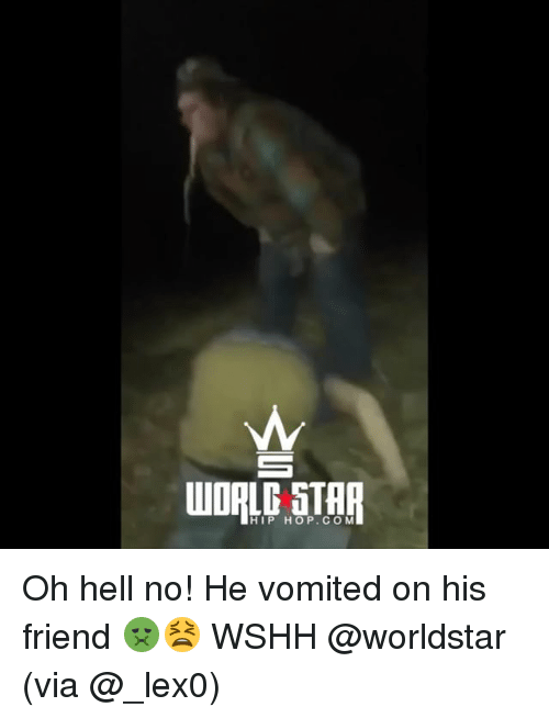 oh hell no: HIP HOP.CO M Oh hell no! He vomited on his friend 🤢😫 WSHH @worldstar (via @_lex0)