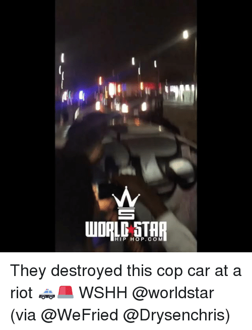 Rioting: HIP HOP.COM They destroyed this cop car at a riot 🚓🚨 WSHH @worldstar (via @WeFried @Drysenchris)