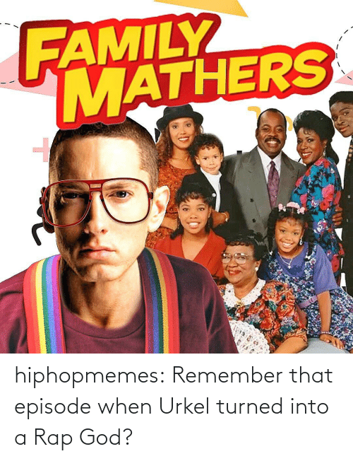 A Rap: hiphopmemes:  Remember that episode when Urkel turned into a Rap God?