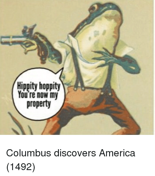 America, Columbus, and You: Hippity hoppity  You re now my  property Columbus discovers America (1492)