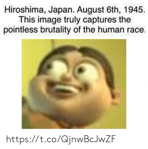 Image, Japan, and Race: Hiroshima, Japan. August 6th, 1945.  This image truly captures the  pointless brutality of the human race. https://t.co/QjnwBcJwZF