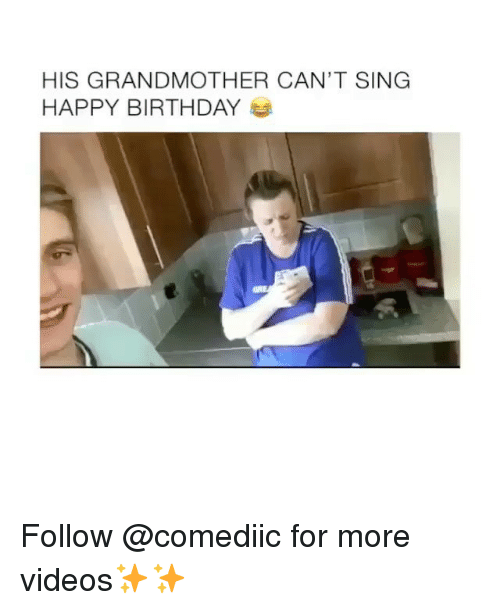 Birthday, Memes, and Videos: HIS GRANDMOTHER CAN'T SING  HAPPY BIRTHDAY Follow @comediic for more videos✨✨