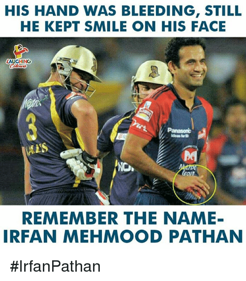 Smile, Indianpeoplefacebook, and Name: HIS HAND WAS BLEEDING, STILL  HE KEPT SMILE ON HIS FACE  LAUGHING  idealt  REMEMBER THE NAME-  IRFAN MEHMOOD PATHAN #IrfanPathan