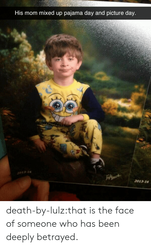 pajama: His mom mixed up pajama day and picture day  033-  2013-14 death-by-lulz:that is the face of someone who has been deeply betrayed.