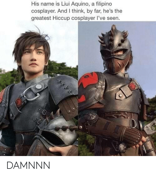 Name, Think, and Filipino: His name is Liui Aquino, a filipino  cosplayer. And I think, by far, he's the  greatest Hiccup cosplayer I've seen. DAMNNN