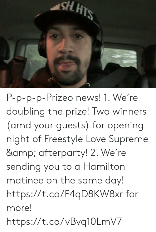 Love, Memes, and News: HIS P-p-p-p-Prizeo news! 1. We're doubling the prize! Two winners (amd your guests) for opening night of Freestyle Love Supreme & afterparty! 2. We're sending you to a Hamilton matinee on the same day! https://t.co/F4qD8KW8xr for more! https://t.co/vBvq10LmV7