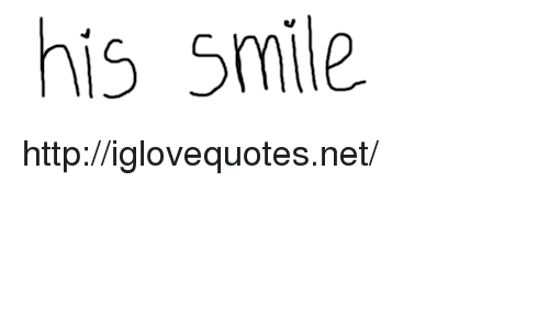 his smile: his smile http://iglovequotes.net/