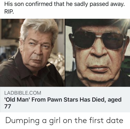 pawn stars: His son confirmed that he sadly passed away.  RIP  LADBIBLE.COM  'Old Man' From Pawn Stars Has Died, aged Dumping a girl on the first date