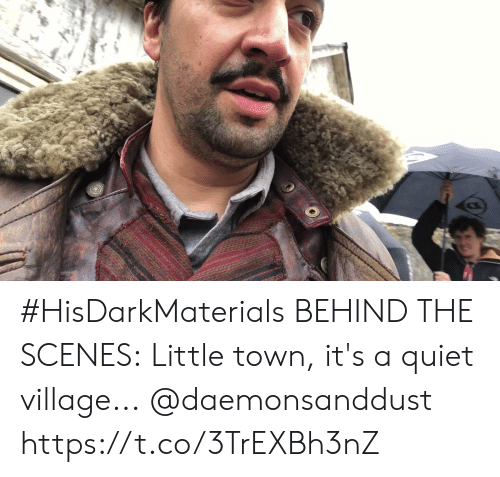 Memes, Quiet, and 🤖: #HisDarkMaterials BEHIND THE SCENES: Little town, it's a quiet village... @daemonsanddust https://t.co/3TrEXBh3nZ