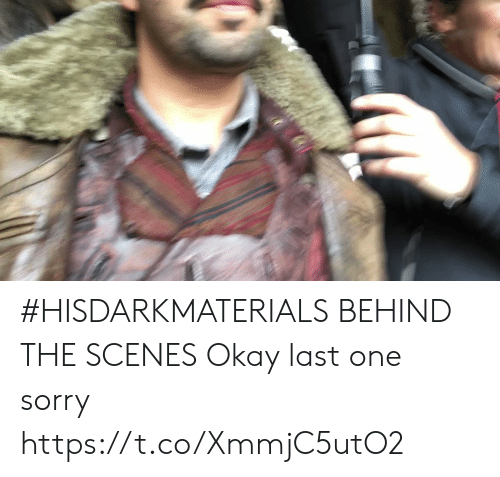 Memes, Sorry, and Okay: #HISDARKMATERIALS BEHIND THE SCENES Okay last one sorry https://t.co/XmmjC5utO2