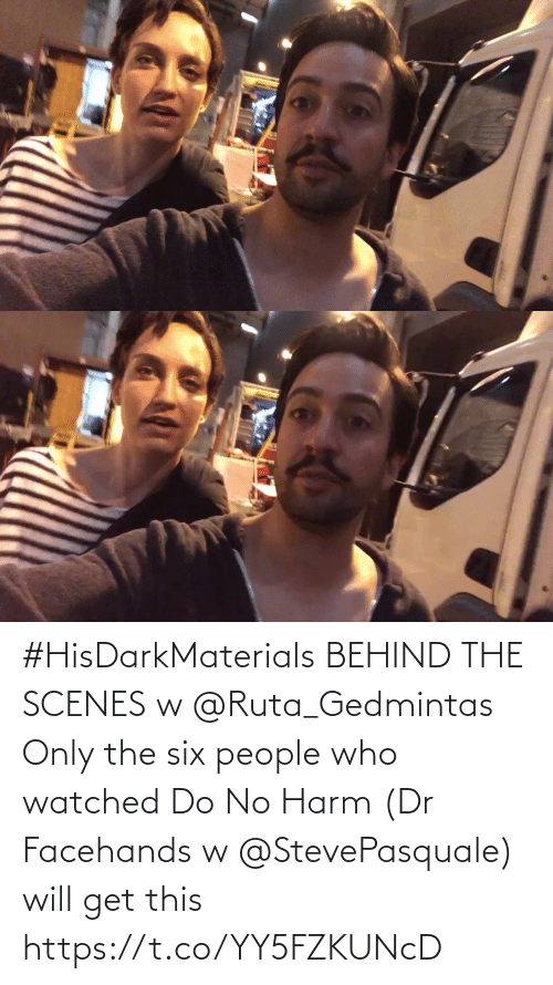 scenes: #HisDarkMaterials BEHIND THE SCENES w @Ruta_Gedmintas  Only the six people who watched Do No Harm (Dr Facehands w @StevePasquale) will get this https://t.co/YY5FZKUNcD