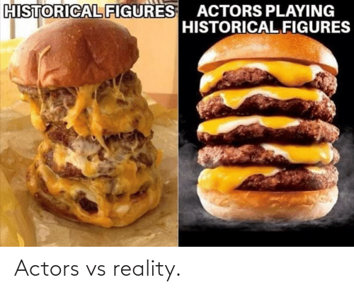 Vs Reality: HISTORICAL FIGURES ACTORS PLAYING  HISTORICAL FIGURES Actors vs reality.