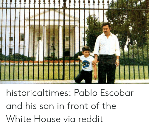 Pablo Escobar, Reddit, and Tumblr: historicaltimes:  Pablo Escobar and his son in front of the White House via reddit
