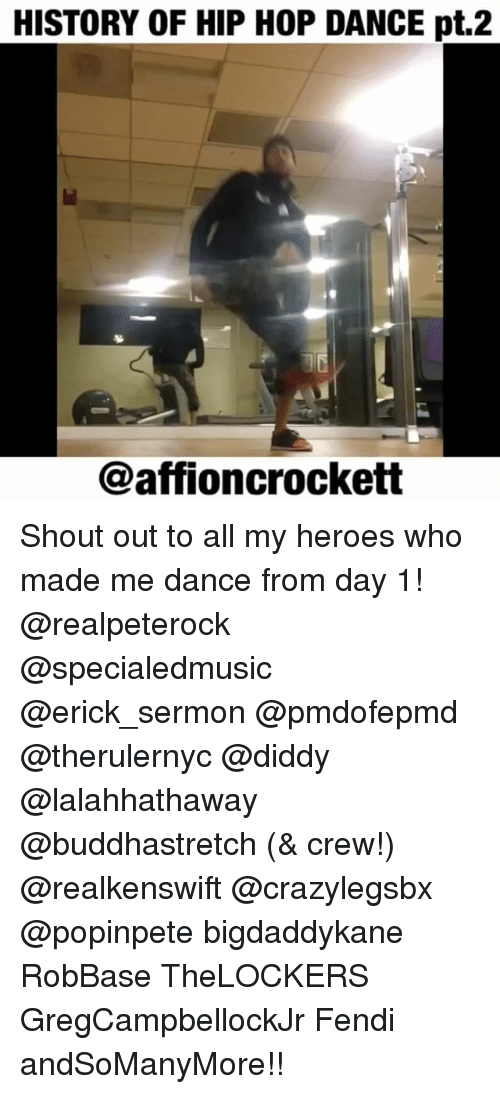 fendi: HISTORY OF HIP HOP DANCE pt.2  @affioncrockett Shout out to all my heroes who made me dance from day 1! @realpeterock @specialedmusic @erick_sermon @pmdofepmd @therulernyc @diddy @lalahhathaway @buddhastretch (& crew!) @realkenswift @crazylegsbx @popinpete bigdaddykane RobBase TheLOCKERS GregCampbellockJr Fendi andSoManyMore!!