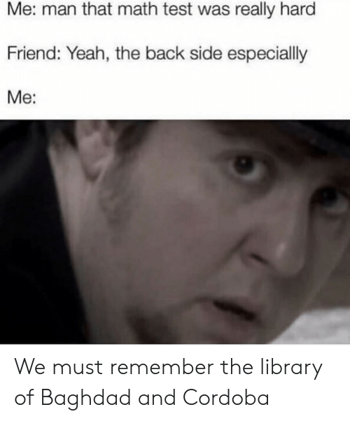 Library, The Middle, and Libraries: HistoryMeme  Alexandria  Library  All Islamic libraries  in the Middle Ages  All Islamic libraries  in the Middle Ages We must remember the library of Baghdad and Cordoba