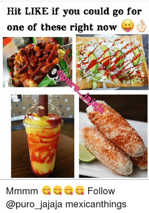 Memes, 🤖, and One: Hit LIKE if you could go for  one of these right now Mmmm 😋😋😋😋 Follow @puro_jajaja mexicanthings