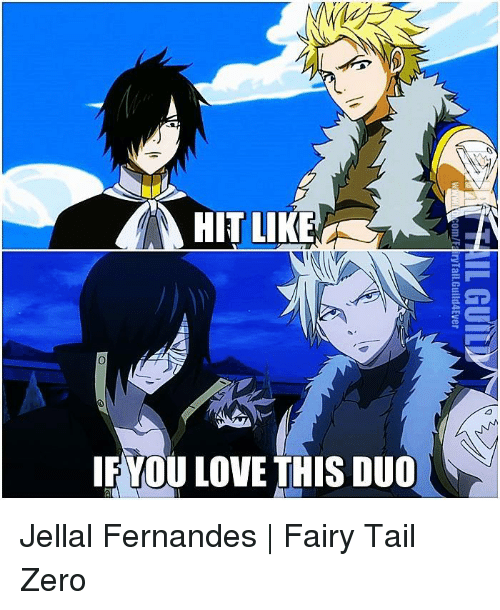 Memes, Zero, and Fairies: HIT LIKE  IF YOU LOVE THIS DUO  IL GUIL  om/EI ryTail.Guild4Ever  0 Jellal Fernandes | Fairy Tail Zero