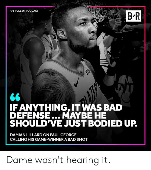 Game Winner: HIT PULL UP PODCAST  B R  <6  IF ANYTHING, IT WAS BAD  DEFENSE...MAYBE HE  SHOULD'VE JUST BODIED UP  DAMIAN LILLARD ON PAUL GEORGE  CALLING HIS GAME-WINNER A BAD SHOT Dame wasn't hearing it.